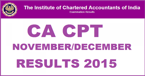 CA CPT Result Dec 2015 and CA Final Result Available