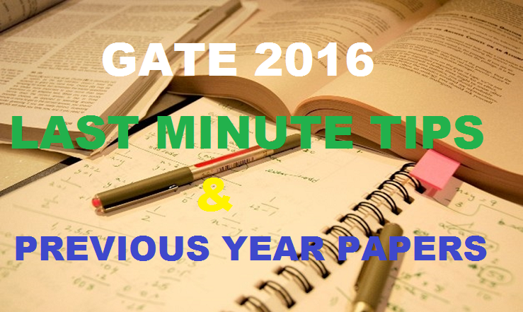 GATE 2016 Last Minute Preparation Tips| Download Previous Year Question Papers With Answer Keys