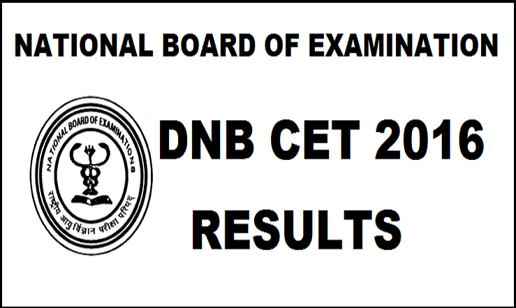 DNB CET 2016 Results Declared| Check Here @ www.cet.natboard.edu.in