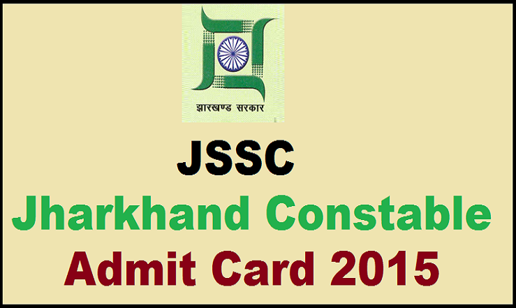 JSSC Constable Admit Card 2015: Download JCCE Hall Ticket @ www.jssc.in