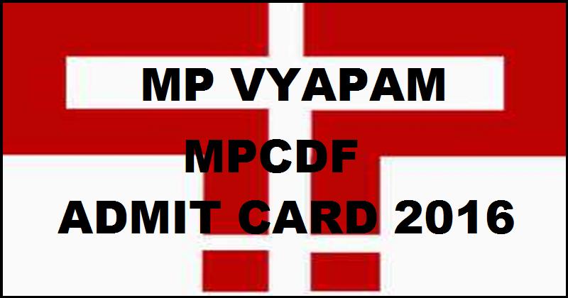MP Vyapam MPCDF 2016 Admit Card 2016: Download MPPEB Hall Ticket @ mpvyapam.nic.in