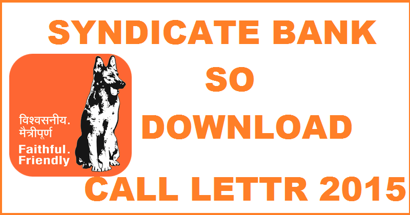 Syndicate bank Specialist Officer Call Letter 2015 Released: Download Here