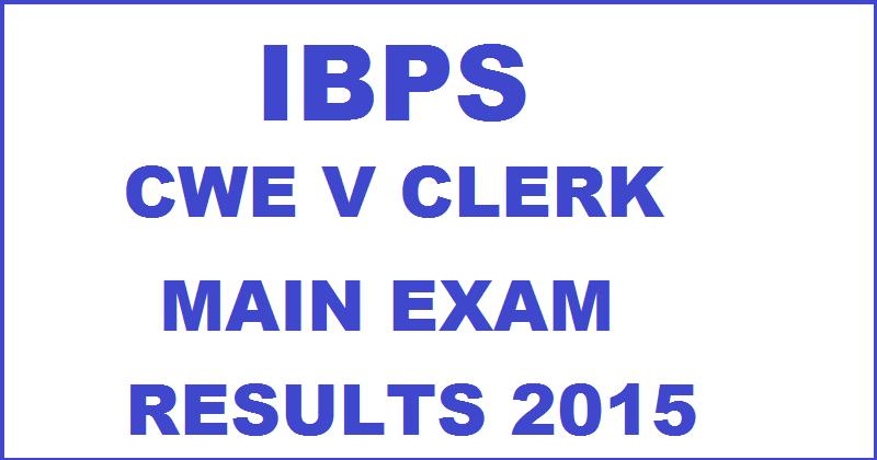 IBPS CWE V Clerk Main Exam Results 2015
