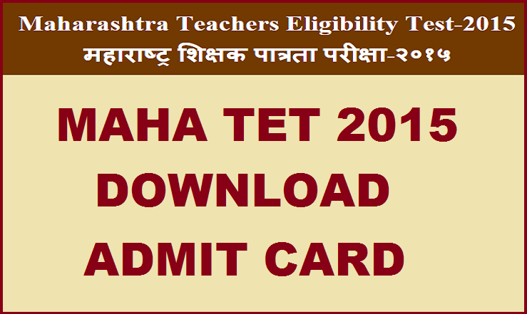 MAHA TET Admit Card 2015 | Download Here @ www.mahatet.in
