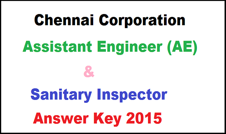 Chennai Corporation AE And Sanitary Inspector Answer Key 2015 Cut Off Marks| Download PDF