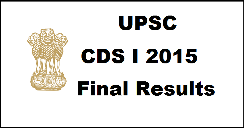 UPSC CDS-I 2015 Final Results Declared| Check Interview Results @ www.upsc.gov.in