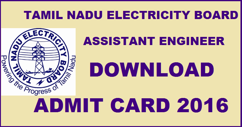 TNEB Assistant Engineer Admit Card 2016 Download|AE Hall Tickets @ www.tangedco.gov.in