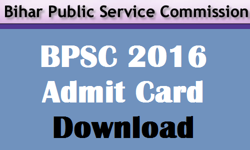 BPSC 2016 Admit card download