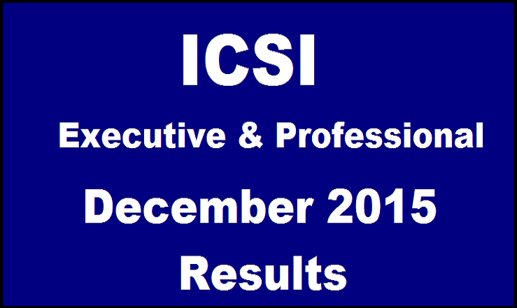 ICSI CS Results 2015 For Executive and Professional Exam| Check Here @ icsi.examresults.net From Today