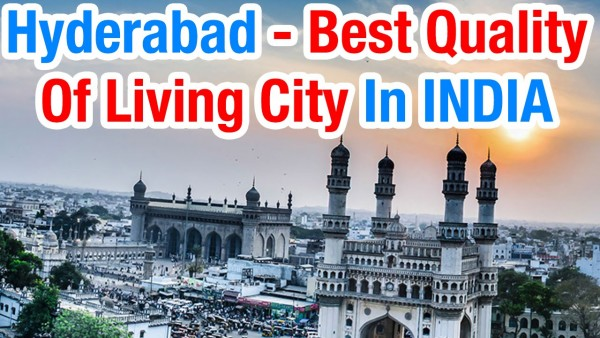Hyderabad best Indian city in terms of quality of living Mercer Report