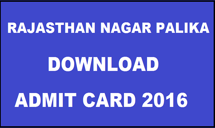 Rajasthan Nagar Palika Admit Card 2016 Available @ www.cmar-india.org