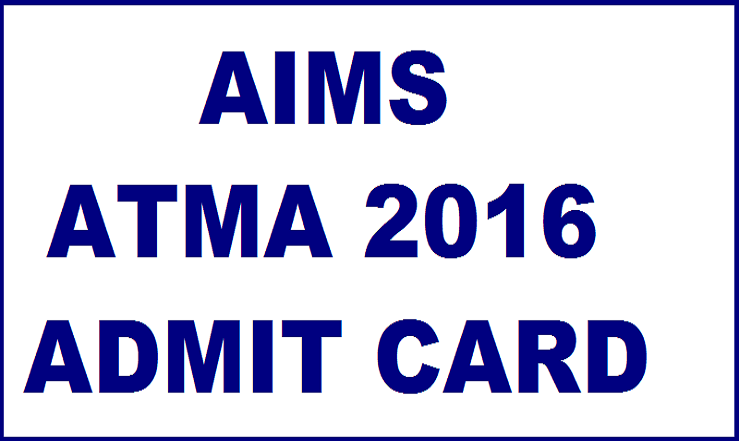 AIMS AIMA Admit Card 2016: Download @ www.atmaaims.com From Today 6 PM