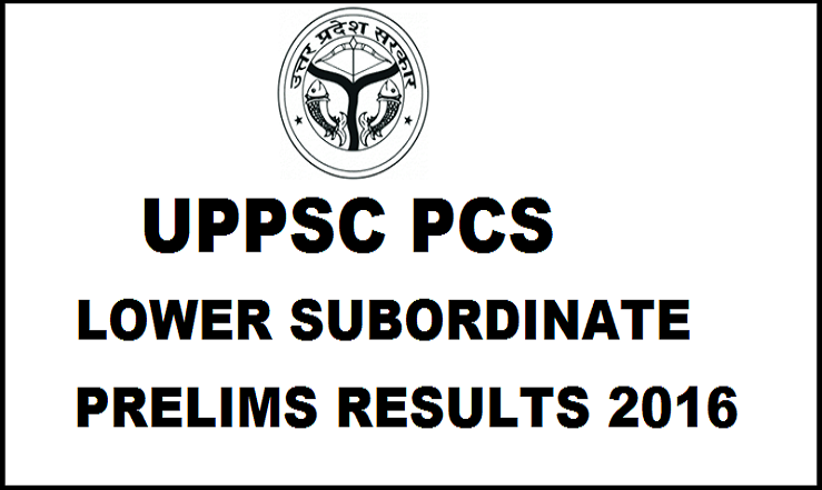 UPPSC Lower Subordinate Prelims Results 2016 Declared @ uppsc.up.nic.in
