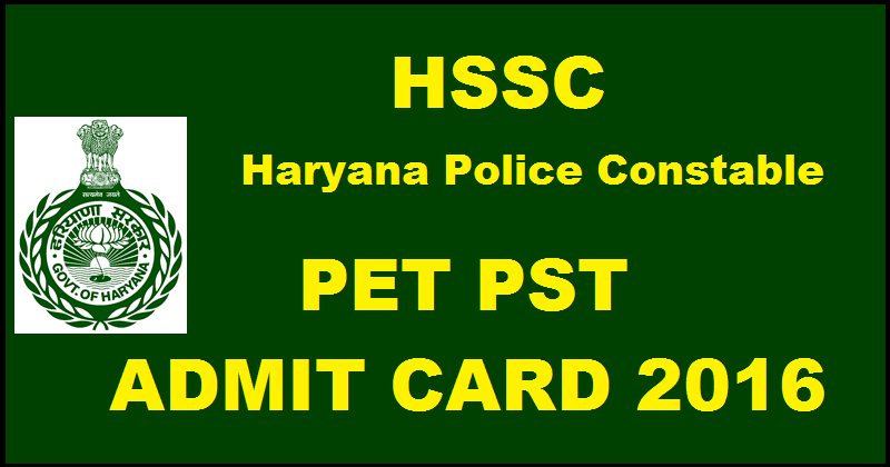 Haryana Police Constable Admit Card 2016| Download HSSC PET PST Hall Tickets Here
