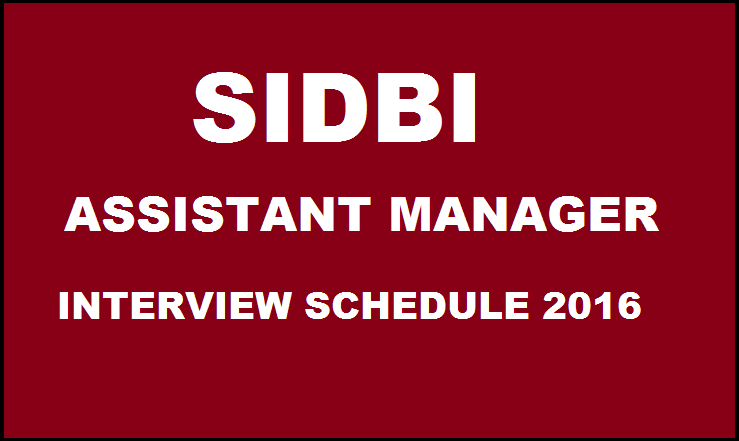 SIDBI Assistant Manager Grade A Officer 2016 Interview Schedule Released @ www.sidbi.com