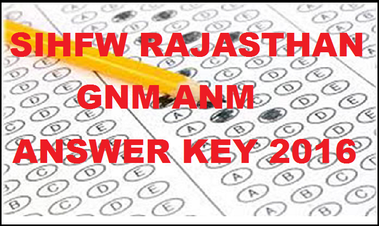 SIHFW Rajasthan GNM ANM Answer Key 2016: Check Feb 27th Written Exam Solutions With Expected Cutoff Marks