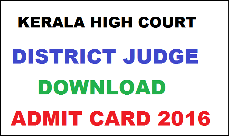 Kerala High Court Admit Card 2016 For District Judge| Download @ hckrecruitment.nic.in