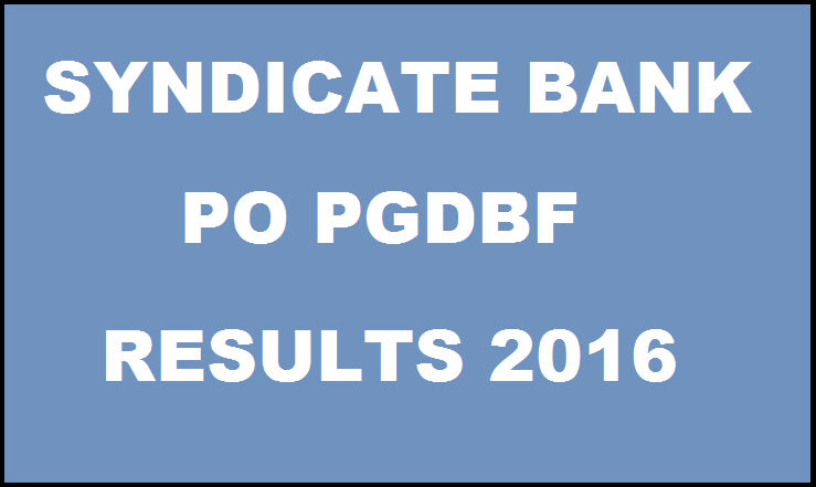 Syndicate Bank PO Results 2016 Declared| Check PGDBF List Candidates Shortlisted For Interview/GD Here