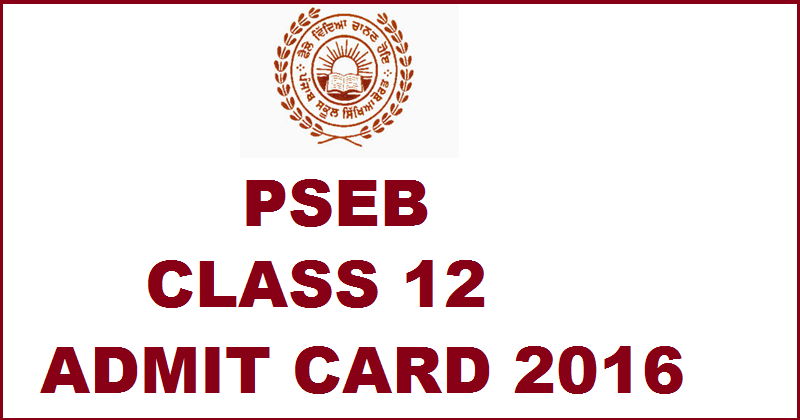 PSEB Class 12 Admit Card 2016 For Regular/Open| Download Here @ www.pseb.ac.in