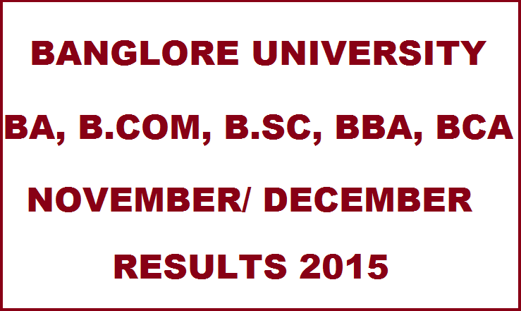 Bangalore University Nov/ Dec Results For BCA BBA B.COM BA B.Sc| Check Here @ www.bangaloreuniversity.ac.in