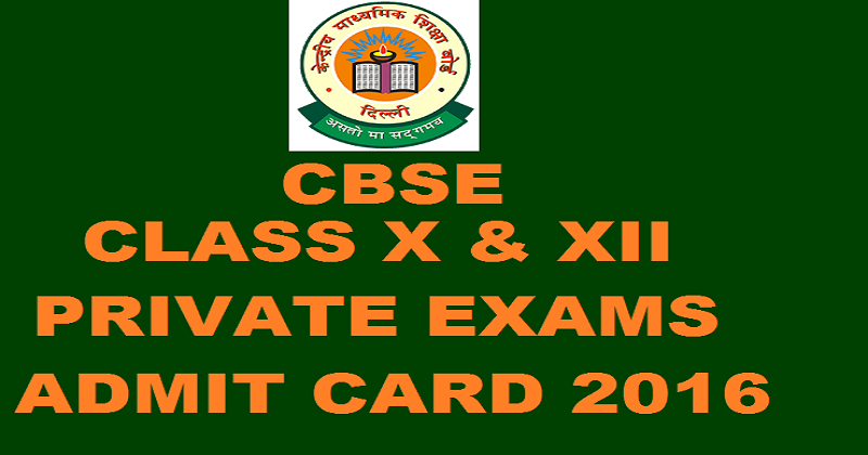 CBSE Class X and XII 2016 Admit Card For Private Exams @ www.cbse.nic.in