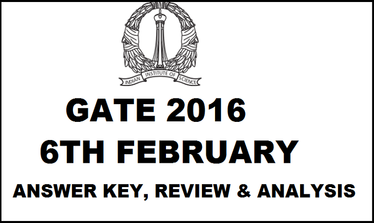 GATE 2016 6th Feb CE CS EE Answer Key Review & Analysis For Morning and Evening Sessions
