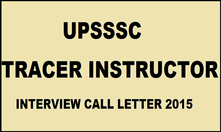 UPSSSC Tracer Instructor Interview Call Letter 2015 Available Now: Download Here & Check Interview Schedule