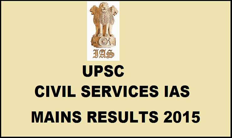 UPSC Civil Services IAS Mains Results 2015| Check List Of Selected Candidates For Interview @ upsc.gov.in