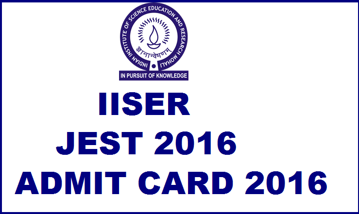 IISER JEST 2016 Admit Card Available Now| Download @ www.jest.org.in