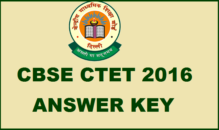 CBSE CTET 2016 Answer Key| Check Paper I and Paper 2 Solutions With Cutoff Marks