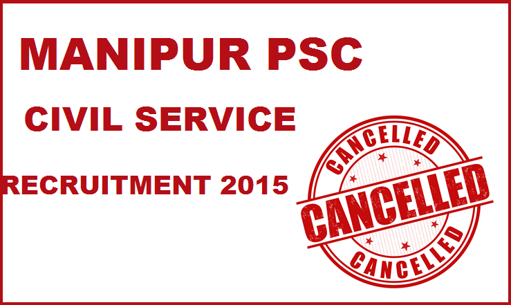 Manipur PSC Cancelled Civil Services Recruitment 2015: Check Notification @ mpscmanipur.gov.in