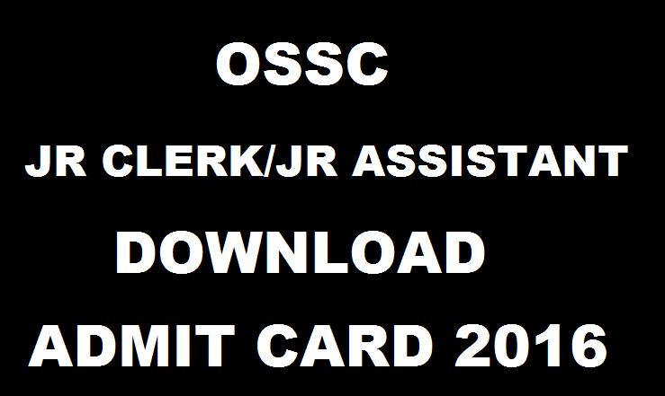 OSSC Junior Clerk & Jr Assistant 2016 Admit Card Download @ www.ossc.gov.in