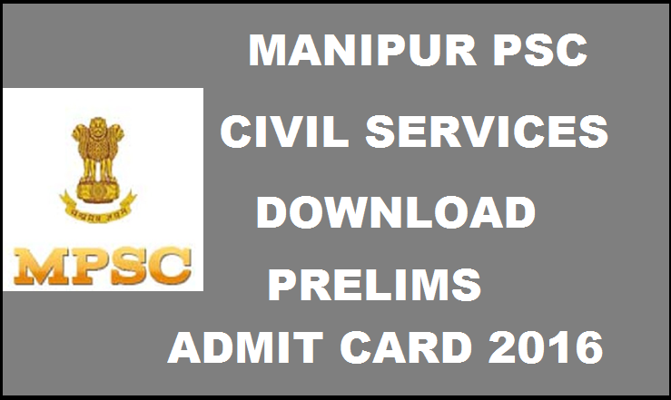 Manipur PSC Civil Services Preliminary Exam Admit Card 2016| Download @ mpscmanipur.gov.in