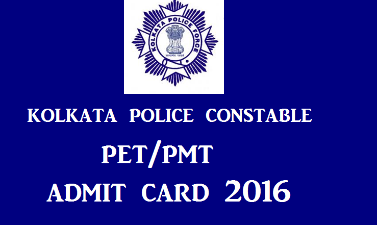 Kolkata Police Constable Admit Card 2015-2016 For PET/PMT: Download Hall Tickets @ kprb.applythrunet.co.in