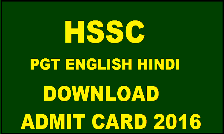 HSSC PGT Admit Card 2016 Released For Hindi & English Posts @ www.hssc.gov.in| Download Here