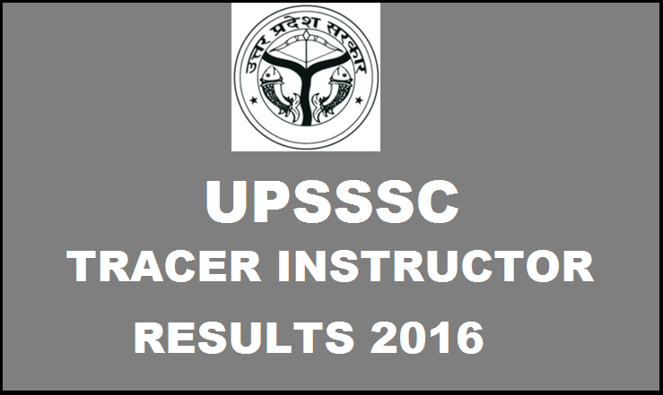 UPSSSC Tracer Instructor Results 2016| Check Here @ upsssc.gov.in