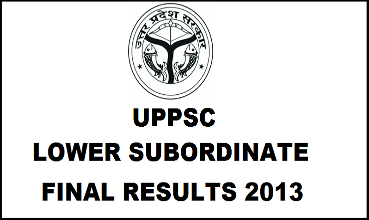 UPPSC Lower Subordinate Final Results 2013 Declared| Check List of Selected Candiates @ uppsc.up.nic.in