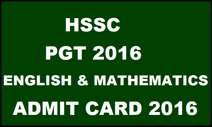 HSSC PGT Admit Card 2016 For Mathematics & English| Download @ www.hssc.gov.in