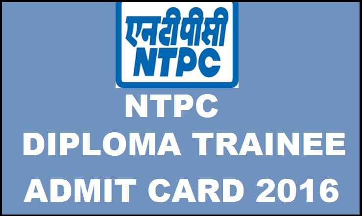 NTPC Diploma Trainee Admit Card 2016 Download @ www.ntpccareers.net For 13th March Exam
