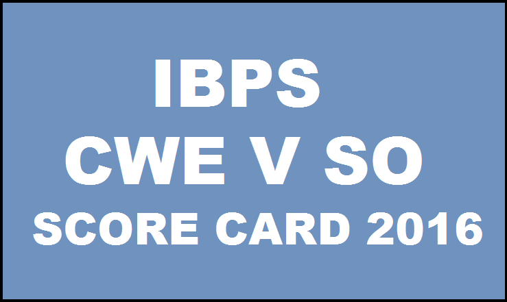 IBPS SO Score Card 2016 Out| Check CWE V Specialist Officer Online Exam Marks @ www.ibps.in