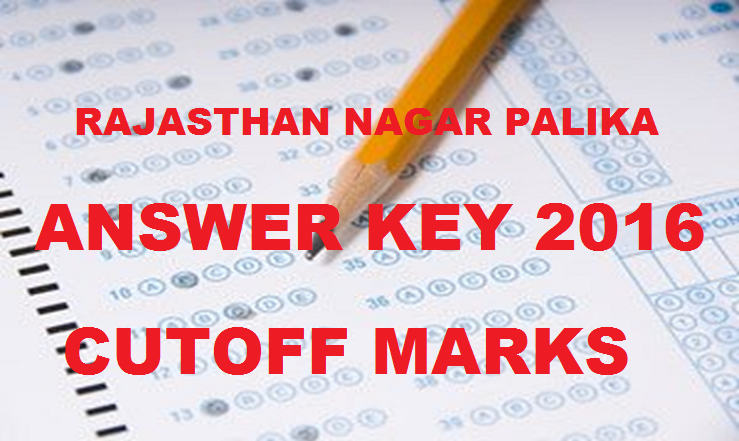 Rajasthan Nagar Palika Answer Key 2016 Cutoff Marks For 5th March Exam