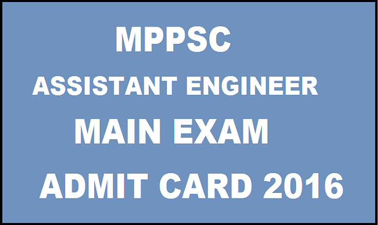 MPPSC AE Mains Admit Card 2016 Released Download @ www.mponline.gov.in