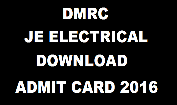 DMRC JE Admit Card 2016 Released @ delhimetrorail.com  Download Junior Engineer Hall Tickets for 20th March Exam