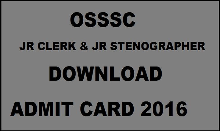 OSSSC Jr Clerk & Jr Stenographer Admit Card 2016 Released Download @ www.osssc.gov.in