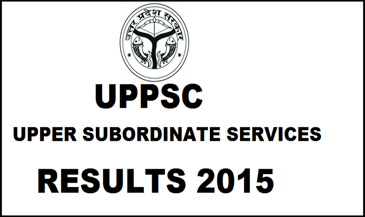 UPPSC Combined State/Upper Subordinate Services Results 2015 Declared| Check Selected Candidates List Here