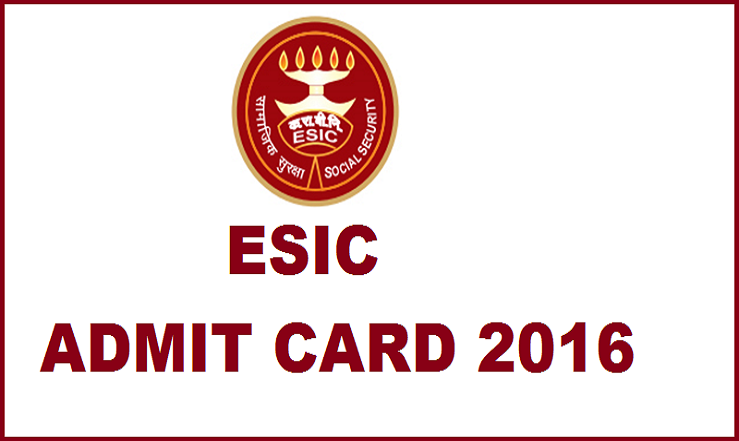 ESIC Admit Card 2016 Released For All Regions| Download For UDC Steno & MTS @ www.esic.nic.in