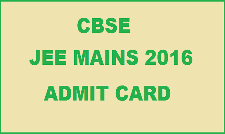 JEE Mains Admit Card 2016 Available Now| Download @ jeemain.nic.in