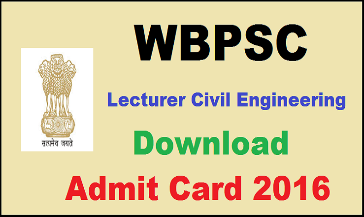 WBPSC Lecturer Civil Engineering Admit Card 2016 Released| Download @ www.pscwb.org.in
