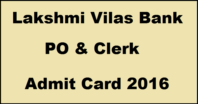 Lakshmi Vilas Bank Probationary Clerk & Officer Admit Card 2016| Download @ www.lvb.com