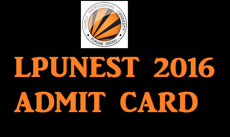 LPUNEST 2016 Admit Card Available Now| Download @ nest.lpu.in